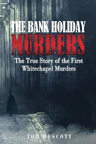 The Bank Holiday Murders: The True Story of the First Whitechapel Murders