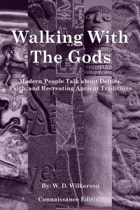 Walking With The Gods: Modern People Talk About Deities, Faith, and Recreating Ancient Traditions
