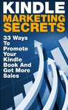 Kindle Marketing Secrets - 33 Ways to Promote Your Kindle Book and Get More Sales