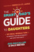 The Smart Dad's Guide to Daughters: 101 Real-World Tips to Improve Your Relationship and Save Your Sanity