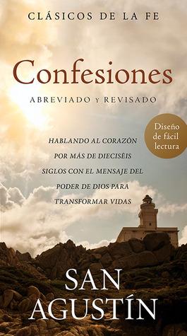 Confesiones de San Agustín: Hablando al corazón por más de dieciséis siglos con el mensaje del poder de Dios para transformar vidas