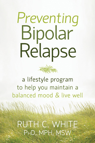 Preventing Bipolar Relapse: A Lifestyle Program to Help You Maintain a Balanced Mood and Live Well