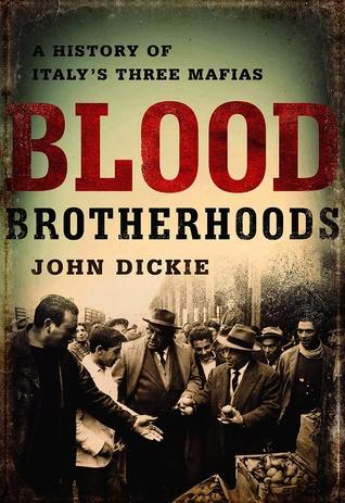 Blood Brotherhoods A History of Italy s Three Mafias