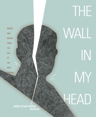 The Wall in My Head: Words and Images from the Fall of the Iron Curtain