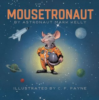 MOUSETRONAUT By Astronaut Mark Kelly