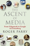 The Ascent of Media: From Gilgamesh to Google via Gutenburg