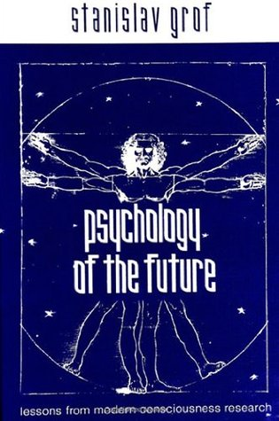 Psychology of the Future: Lessons from Modern Consciousness Research (Suny Series, Transpersonal & Humanistic Psychology)