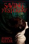 Saving Yesterday by Jessica  Keller