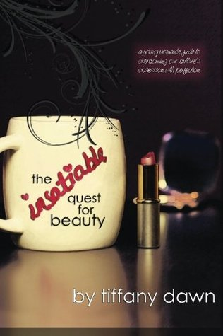The Insatiable Quest for Beauty by Tiffany Dawn