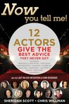 The Zen of Auditions from Now You Tell Me 12 Actors Give the Best Advice They Never Got (Now You Tell Me!)