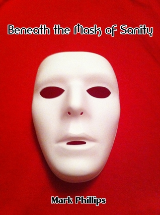 Beneath the Mask of Sanity by Mark           Phillips