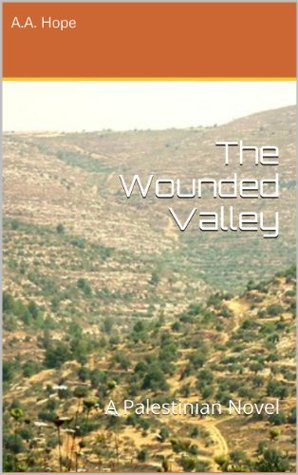 The Wounded Valley: A Palestinian Novel