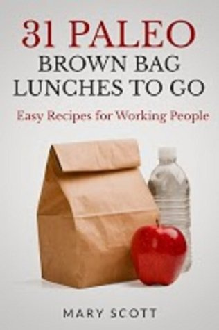31 Paleo Brown Bag Lunches to Go: Easy Recipes for Working People