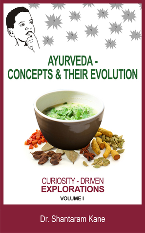 Ayurveda - Concepts and their Evolution (Curiosity-Driven Explorations #1)