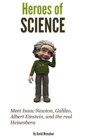 Science Heroes - Meet Isaac Newton, Galileo, Albert Einstein and the real Heisenberg