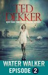 Water Walker -  Episode 2 by Ted Dekker