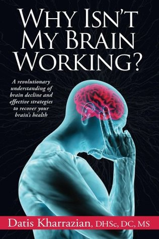 Why Isn't My Brain Working?: A revolutionary understanding of brain decline and effective strategies to recover your brain's health