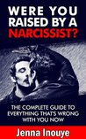 Were You Raised By a Narcissist?: The complete guide to everything that's wrong with you now.