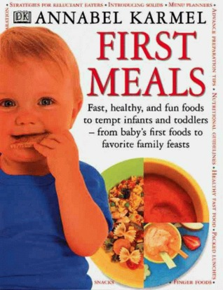 Annabel Karmels New Complete Baby and Toddler Meal Planner 200 Quick Easy and Healthy Recipes for Your Baby