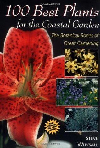 100 Best Plants for the Coastal Garden: The Botanical Bones of Great Gardening