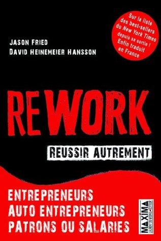 Rework - Réussir autrement: Entrepreneurs, auto-entrepreneurs, patrons ou salariés