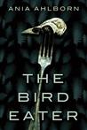 The Bird Eater by Ania Ahlborn