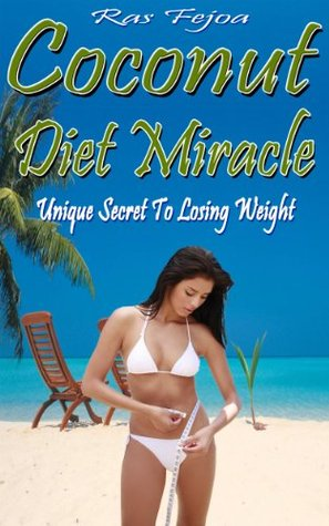 Coconut Diet Miracle: Unique Secret To Losing Weight