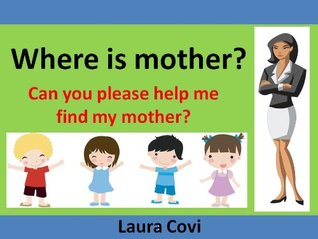Where is mother? Can you please help me find my mother?