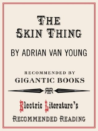 The Skin Thing (Electric Literature's Recommended Reading)