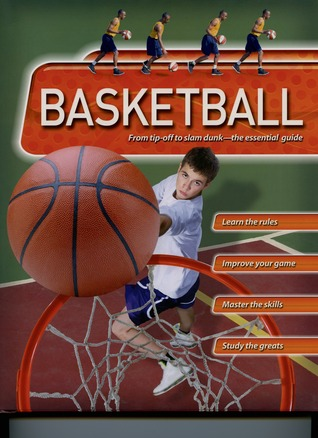 Basketball: From Tip-Off to Slam Dunk: The Essential Guide