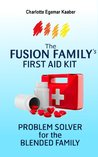 The Fusion Family's FIRST AID KIT - Problem Solver for the Blended Family