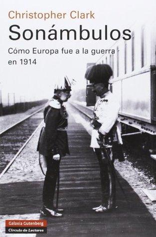 Sonámbulos: Cómo Europa fue a la guerra en 1914