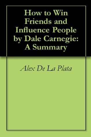 How to Win Friends and Influence People by Dale Carnegie: A Summary