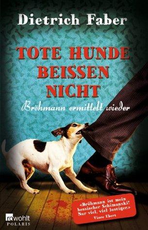 Tote Hunde beissen nicht(Brohmann 3)