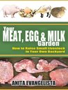 Your Meat, Egg, and Milk Garden: How to Raise Small Livestock in Your Own Backyard