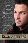 Captain Frederick Wentworth's Persuasion: Jane Austen's Classic Retold Through His Eyes