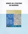 Débuts de l'écriture au Maghreb - نشأة الكتابة في البلاد المغاربية