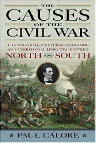 CAUSES OF THE CIVIL WAR: The Political, Cultural, Economic and Territorial Disputes Between the North and South