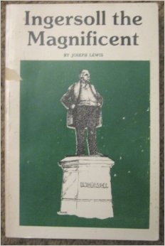 Ingersoll the Magnificent by Joseph Lewis