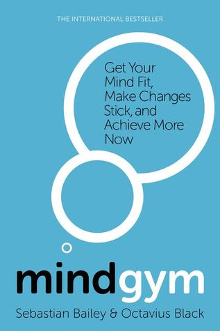 Mind Gym: Get Your Mind Fit, Make Change Stick, and Achieve More Now
