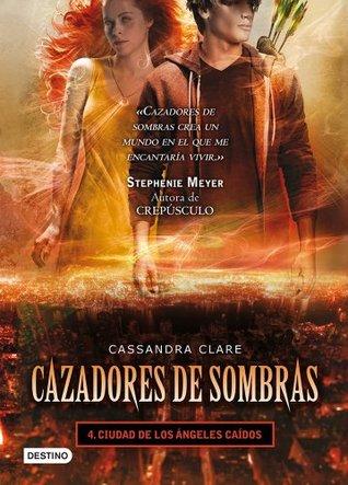 Ciudad de los ángeles caídos. Cazadores de sombras 4 (versión mexicana): Saga Cazadores de sombras
