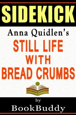 Still Life with Bread Crumbs: by Anna Quindlen -- Sidekick