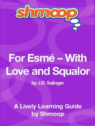 For Esmé - With Love and Squalor: Shmoop Study Guide