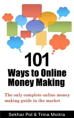 101 Ways to Online Money Making: The only complete online money making guide in the market