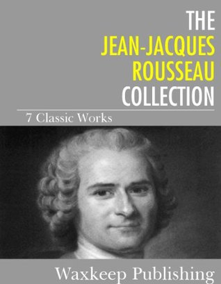 The Jean-Jacques Rousseau Collection: 7 Classic Works