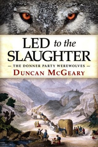 Led to the Slaughter: The Donner Party Werewolves