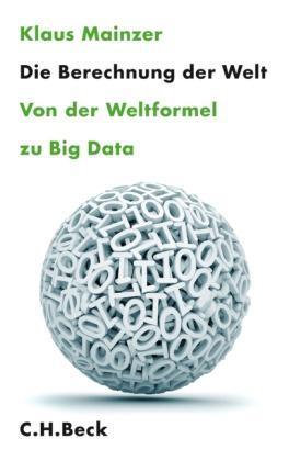 Die Berechnung der Welt - Von der Weltformel zu Big Data