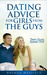 Dating Advice for Girls from the Guys by Brenda  Maxfield