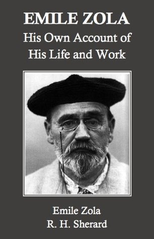 Emile Zola: His Own Account of His Life and Work