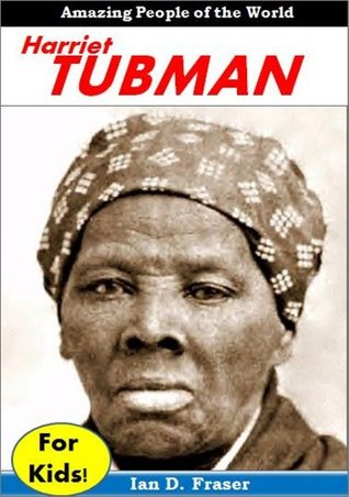Harriet Tubman For Kids: Discover the Incredible Story of the Courageous Woman Who Escaped From Slavery and Helped Free Thousands of Other Slaves: Biographies for Children